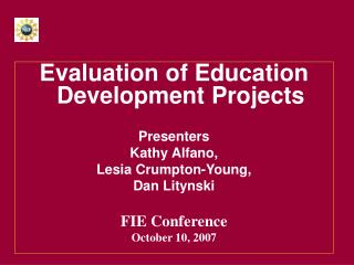 Evaluation of Education Development Projects Presenters Kathy Alfano,  Lesia Crumpton-Young,