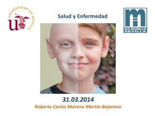 31.03.2014 Roberto Carlos Moreno Martín-Bejarano