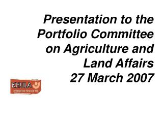 Presentation to the Portfolio Committee  on Agriculture and  Land Affairs 27 March 2007