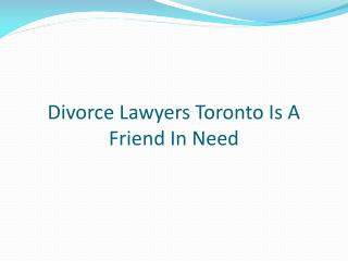 Divorce Lawyers Toronto Is A Friend In Need