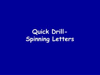 Quick Drill-  Spinning Letters