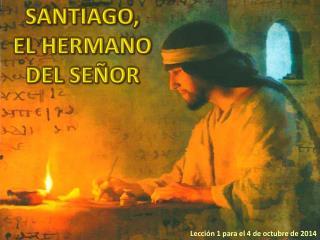 SANTIAGO, EL HERMANO DEL SEÑOR