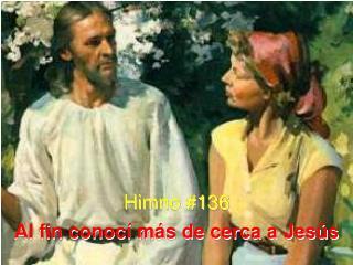 Himno #136 Al fin conocí más de cerca a Jesús