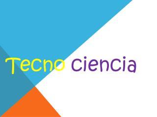 Tecno - ciencia