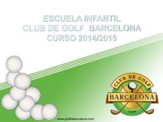 ESCUELA INFANTIL  CLUB DE GOLF  BARCELONA   CURSO 2014/2015