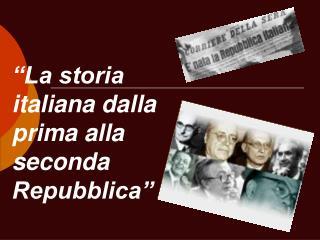"""""""La storia italiana dalla prima alla seconda Repubblica"""""""