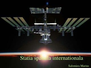 Statia spatiala internationala .