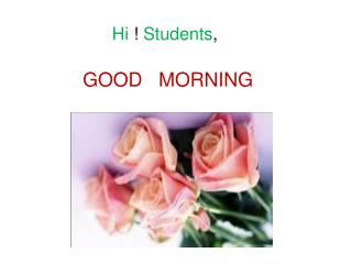Hi  !  Students , GOOD   MORNING