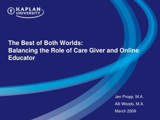 The Best of Both Worlds: Balancing the Role of Care Giver and Online Educator