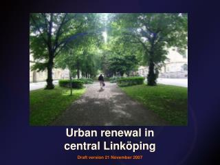 Urban renewal in central Linköping Draft version 21 November 2007