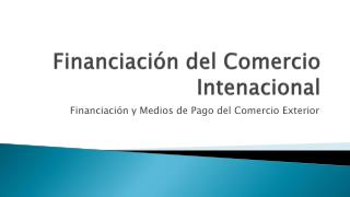 Financiaci�n del Comercio  Intenacional