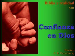 Biblia y realidad XIII    Confianza en Dios     Dise o: J. L. Caravias sj