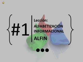 Lección:  ALFABETIZACIÓN INFORMACIONAL  ALFIN