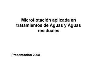 Microflotaci n aplicada en tratamientos de Aguas y Aguas residuales    Presentaci n 2008
