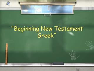 """ Beginning New Testament Greek """
