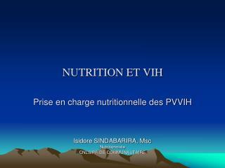NUTRITION ET VIH Prise en charge nutritionnelle des PVVIH