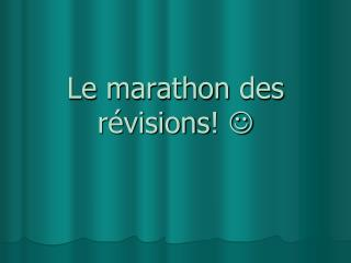 Le  marathon  des  révisions !  