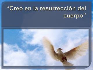 """""""Creo en la resurrección del cuerpo"""""""