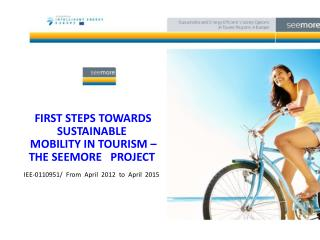 FIRST STEPS TOWARDS SUSTAINABLE  MOBILITY IN TOURISM – THE SEEMORE   PROJECT