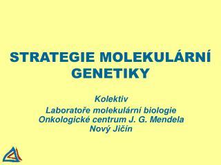 STRATEGIE MOLEKULÁRNÍ GENETIKY