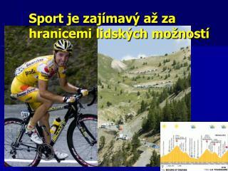 Sport je zajímavý až za hranicemi lidských možností
