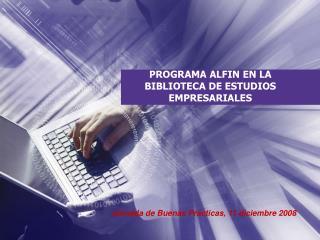 PR OGRAMA  ALFIN EN LA BIBLIOTECA DE ESTUDIOS EMPRESARIALES