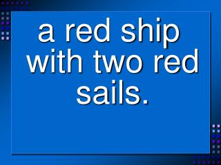 a red ship with two red sails.