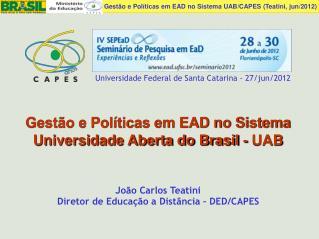 João Carlos Teatini Diretor de Educação a Distância – DED/CAPES