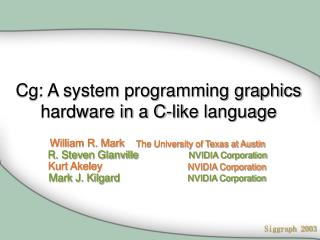 Cg: A system programming graphics hardware in a C-like language