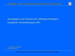 Grundlagen und Technik der tiefenpsychologisch  fundierten Psychotherapie tfP             Dr. Nikolaus Gr nherz  WVR Jun