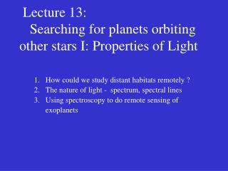 Lecture 13:      Searching for planets orbiting other stars I: Properties of Light