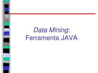 Data Mining :  Ferramenta JAVA