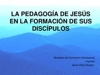 LA PEDAGOGÍA DE JESÚS EN LA FORMACIÓN DE SUS DISCÍPULOS