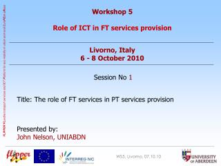 Workshop 5 Role of ICT in FT services provision Livorno, Italy 6 - 8 October 2010