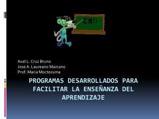 Programas Desarrollados para Facilitar  la  Enseñanza  del  Aprendizaje
