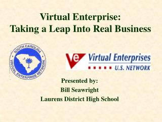 Virtual Enterprise:                 Taking a Leap Into Real Business