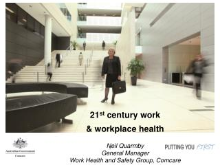 21 st  century work  & workplace health Neil Quarmby General Manager