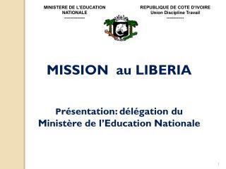 MISSION  au LIBERIA P résentation: délégation du  Ministère de l'Education Nationale