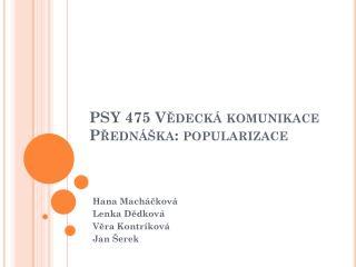 PSY 475 Vědecká komunikace Přednáška: popularizace