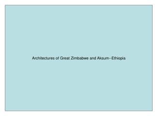 Architectures of Great Zimbabwe and Aksum--Ethiopia