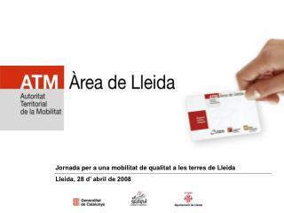 Jornada per a una mobilitat de qualitat a les terres de Lleida Lleida, 28 d' abril de 2008