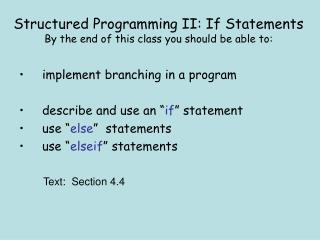 Structured Programming II: If Statements By the end of this class you should be able to: