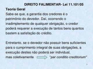 DIREITO FALIMENTAR- Lei 11.101/05 Teoria Geral Sabe-se que, a garantia dos credores é o
