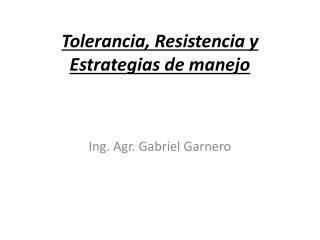 Tolerancia, Resistencia y Estrategias de manejo