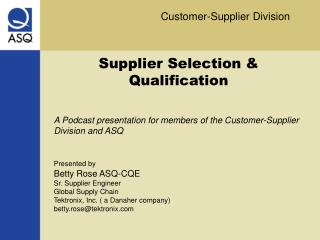 Supplier Selection  Qualification   A Podcast presentation for members of the Customer-Supplier Division and ASQ   Prese