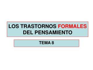 LOS TRASTORNOS  FORMALES  DEL PENSAMIENTO