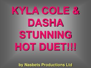 KYLA COLE & DASHA STUNNING HOT DUET!!!