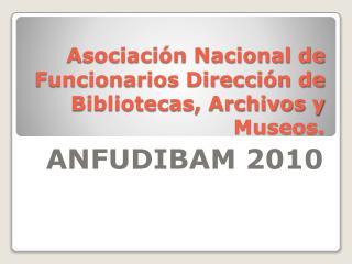 Asociación Nacional de Funcionarios Dirección de Bibliotecas, Archivos y Museos.