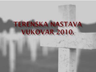 Terenska nastava Vukovar 2010.
