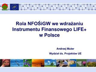 Rola NFO?iGW we wdra?aniu Instrumentu Finansowego LIFE+  w Polsce